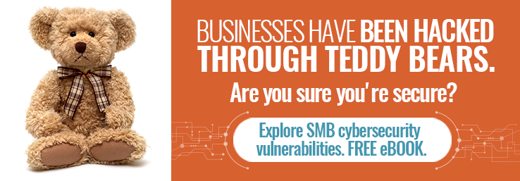 Hackers are scary - but your SMB is secure, right? What if I told you business have been hacked via teddy bears. Still think you're secure?