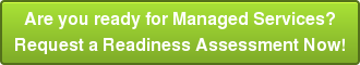 Are you ready for Managed Services? Request a Readiness Assessment Now!
