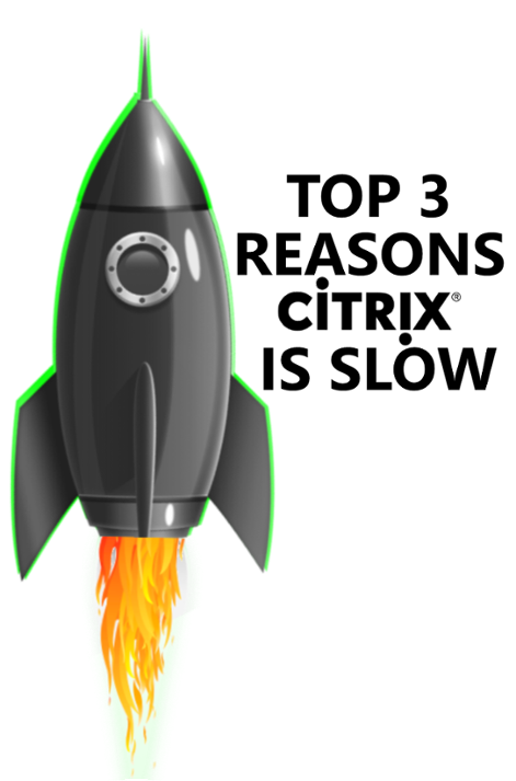 3 Reasons Citrix is Slow