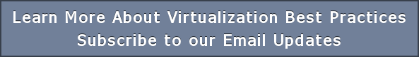 Learn More About Virtualization Best Practices Subscribe to our Email Updates