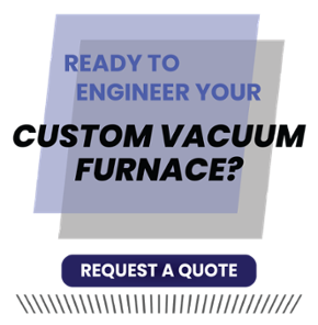 Custom Vacuum Furnace Request for Quote