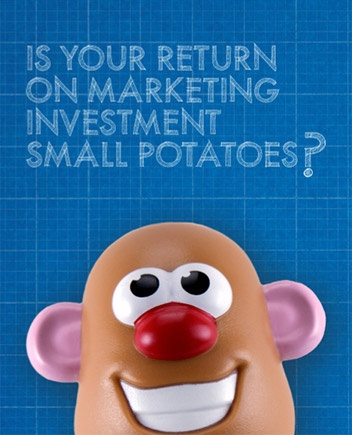 Is your return on marketing investment small potatoes?