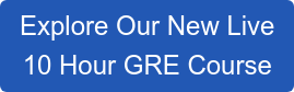 Explore Our New Live  10 Hour GRE Course