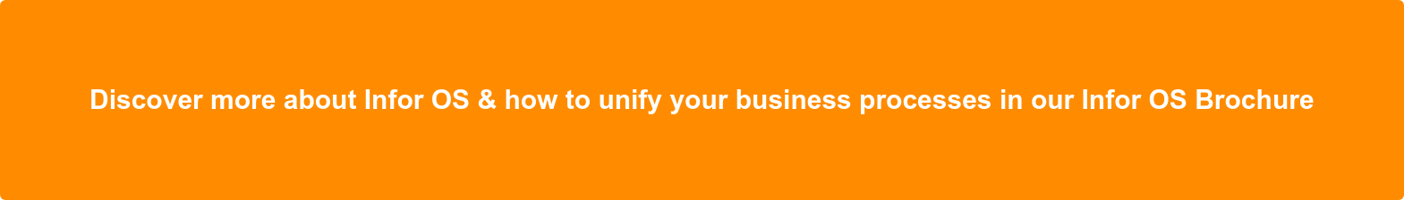 Discover more about Infor OS & how to unify your business processes in our  Infor OS Brochure