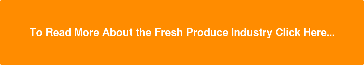 To Read More About the Fresh Produce Industry Click Here...
