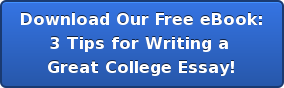 Download Our Free eBook: 3 Tips for Writing a  Great College Essay!