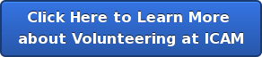 Click Here to Learn More  about Volunteering at ICAM
