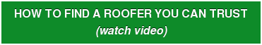 HOW TO FIND A ROOFER YOU CAN TRUST  (watch video)