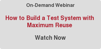 On-Demand Webinar  How to Build a Test System with  Maximum Reuse   Watch Now