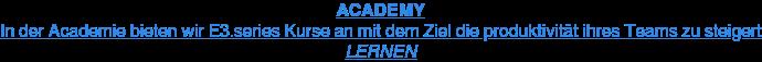 ACADEMY In der Academie bieten wir E3.series Kurse an mit dem Ziel die produktivität  ihres Teams zu steigert LERNEN