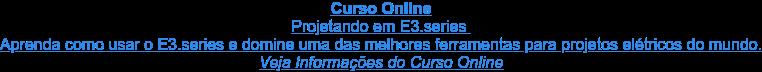Curso Online Projetando em E3.series Aprenda como usar o E3.series e domine uma das melhores ferramentas para  projetos elétricos do mundo. Veja Informações do Curso Online