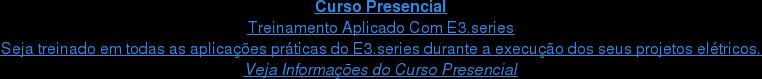 Curso Presencial Treinamento Aplicado Com E3.series Seja treinado em todas as aplicações práticas do E3.series durante a execução  dos seus projetos elétricos. Veja Informações do Curso Presencial