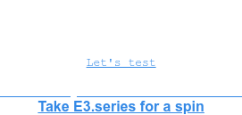Let's test   ...with a fully functional E3 trial version Take E3.series for a spin