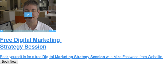 Free Digital Marketing  Strategy Session  Book yourself in for a free Digital Marketing Strategy Session with Mike  Eastwood from Webalite. Book Now