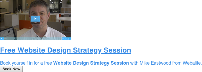 Free Website Design Strategy Session  Book yourself in for a free Website Design Strategy Session with Mike Eastwood  from Webalite. Book Now