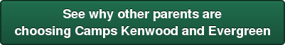 See why other parents are choosing Camps Kenwood and Evergreen