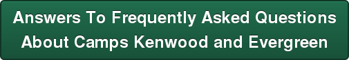 Answers To Frequently Asked Questions About Camps Kenwood and Evergreen