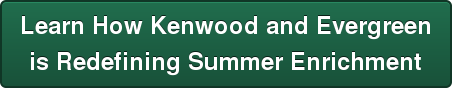 Learn How Kenwood and Evergreen is Redefining Summer Enrichment