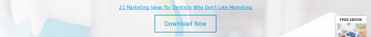 21 Marketing Ideas for Dentists Who Don't Like Marketing  Download Now