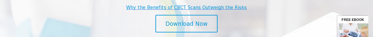 Why the Benefits of CBCT Scans Outweigh the Risks  Download Now