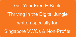 "Get Your Free E-Book  ""Thriving in the Digital Jungle"" written specially for  Singapore VWOs & Non-Profits."