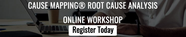 Register for our upcoming Cause Mapping Root Cause Analysis Online Public Workshop