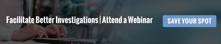 Facilitate Better Investigations | Attend a Webinar