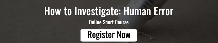 Register for our upcoming Investigating Human Error Online Short Course