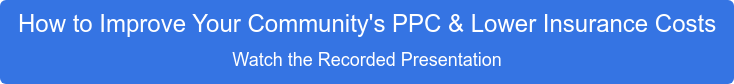 How to Improve Your Community's PPC & Lower Insurance Costs Watch the Recorded Presentation