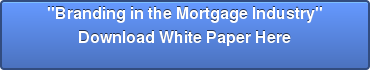 Download White Paper \u0026quot\u003BBranding in the Mortgage Industry\u0026quot\u003B