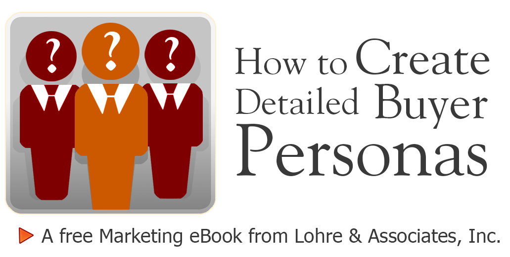 Guide to Creating Buyer Personas for Business by Lohre Marketing & Advertising, Cincinnati