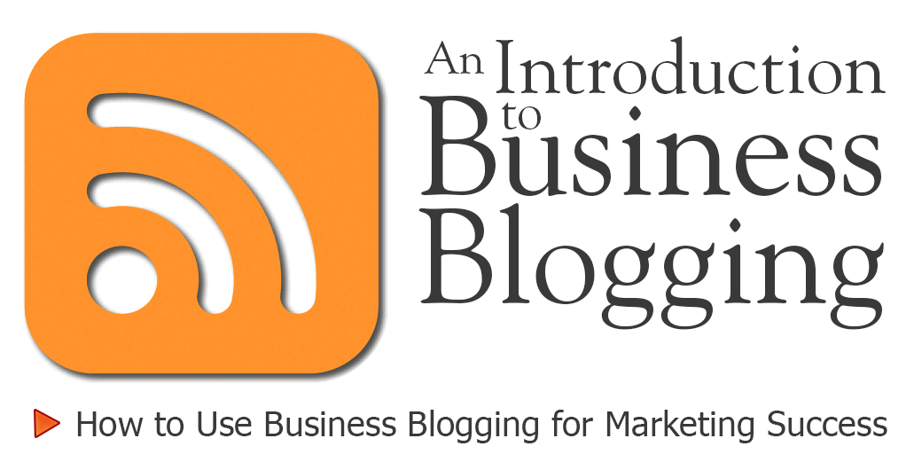 Guide to Better Business Blogging