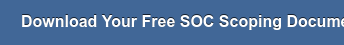 Download Your Free SOC Scoping Document