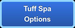 Tuff Spa Options