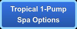 Tropical 1-Pump Spa Options