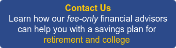 Contact Us  Learn how our fee-only financial advisors can help you with a savings plan for retirement and college