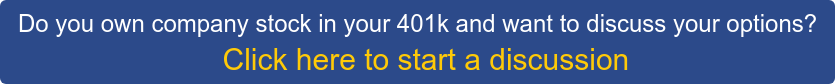 Do you own company stock in your 401k and want to discuss your options?   Click here to start a discussion