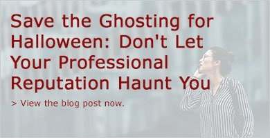 Save the Ghosting for Halloween: Don't Let Your Professional Reputation Haunt You