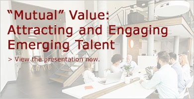 """Mutual"" Value: Attracting and Engaging Emerging Talent"