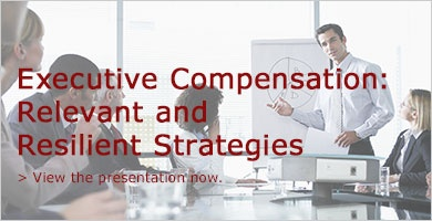 Executive Compensation: Relevant and Resilient Strategies