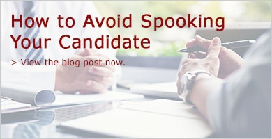 How to Avoid Spooking Your Candidate