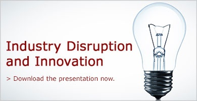 Download the presentation for insight into disruption and innovation.