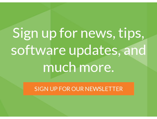 Sign up for news, tips, software updates, and much more. Sign Up For Our Newsletter