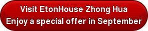 Visit EtonHouse Zhong Hua Enjoy a special offer in September