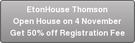 EtonHouse Thomson Open House on 4 November Get 50% off Registration Fee