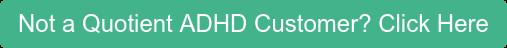 Not a Quotient ADHD Customer? Click Here