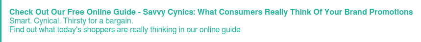 Check Out Our Free Online Guide - Savvy Cynics: What Consumers Really Think Of  Your Brand Promotions Smart. Cynical. Thirsty for a bargain. Find out what today's shoppers are really thinking in our online guide