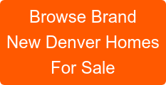 Browse Brand New Denver Homes For Sale