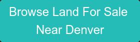 Browse Land For Sale Near Denver