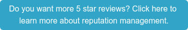 Do you want more 5 star reviews? Click here to  learn more about reputation management.
